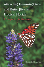 Attracting Hummingbirds and Butterflies in Tropical Florida: A Companion for Gardeners