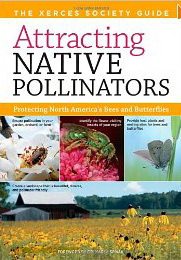 Attracting Native Pollinators: The Xerces Society Guide, Protecting North America